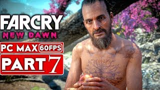 FAR CRY NEW DAWN Gameplay Walkthrough Part 7 [1080p HD 60FPS PC MAX Settings] - No Commentary