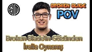 TSM Broken Blade'in Gözünden İrelia Oynanış - TSM Broken Blade Pro View POV Point Of View