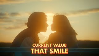 Current Value - That Smile (Official Video)