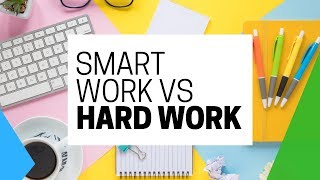 Smart Work VS Hard Work