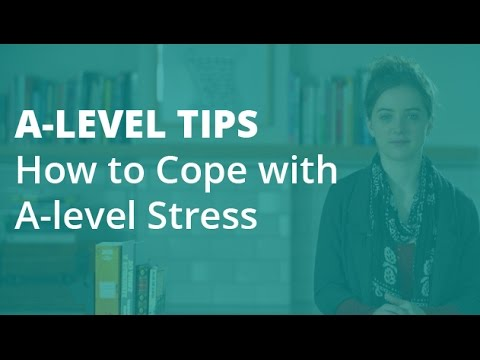 A-level Tips: How to Cope with A-level Stress