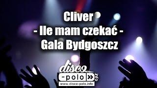 Cliver - Ile mam czekać - Gala Bydgoszcz (Disco-Polo.info)