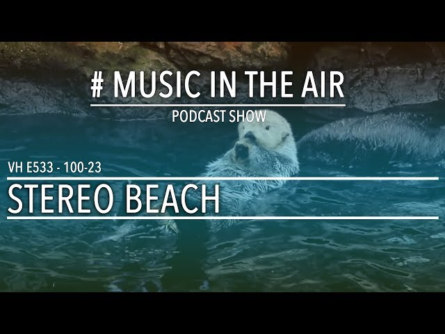 PodcastShow | Music in the Air VH 100-23 w/ STEREO BEACH