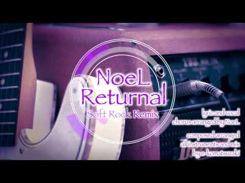 Returnal feat NoeL(Original Pop Song Soft Rock Remix)