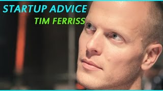 Startup advice from Tim Ferriss