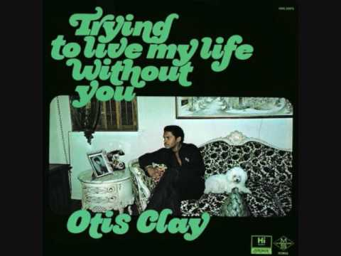 Otis Clay (Usa, 1973)  - Trying To Live My Life Without You (Full Album)
