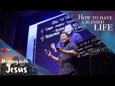 Morning with Jesus - How to Have a Blessed Life (Ps. Juan Mogi)