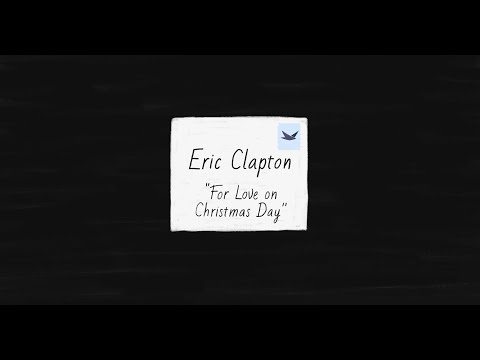 Eric Clapton - For Love On Christmas Day (Music Video)