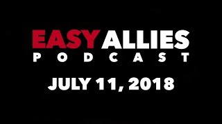 Easy Allies Podcast #120 - 7/11/18