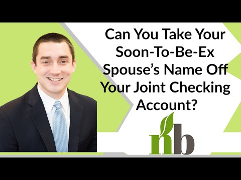 Can You Take Your Soon-To-Be-Ex Spouse's Name Off Your Joint Checking Account? | Divorce Lawyers