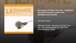 Because Of Who You Are - Medium key performance track w/o background vocals
