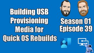 S01E39 - Building USB Provisioning Media for Quick OS Rebuilds for Intune Environments - (I.T)