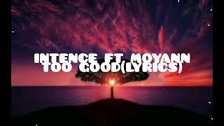 Intence ft Moyann-Too Good(Official lyrics)..