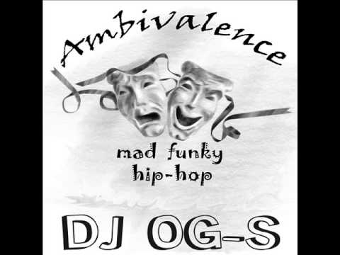 "DJ OG-S: ""AMBIVALENCE"" (MAD FUNKY HIPHOP MIX)"
