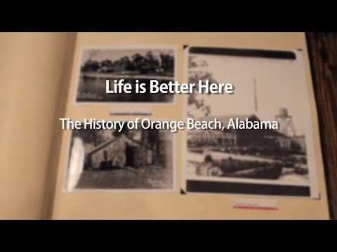 Life Is Better Here: The History Of Orange Beach, Alabama