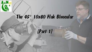 The 45° 10X80 Flak Binocular (Part 1)
