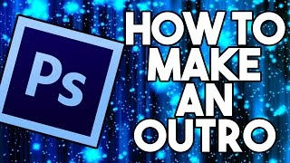 How To: Make an Outro in Photoshop + TEMPLATE!