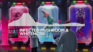Infected Mushroom & WHITENO1SE   More of Just the Same (Monstercat)