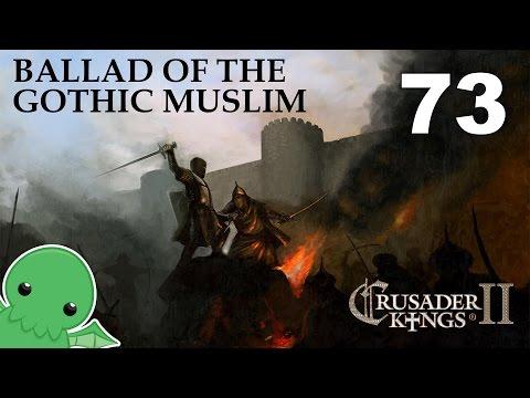 Ballad of the Gothic Muslim - Part 73 - Crusader Kings 2: Monks & Mystics
