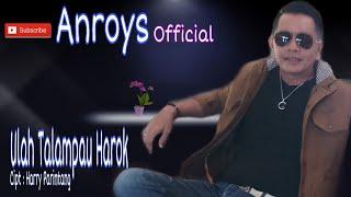 Download Anroys - Ulah Talampau Harok (Official Music Video)
