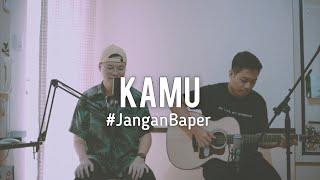 #JanganBaper Coboy Junior - Kamu (Cover)