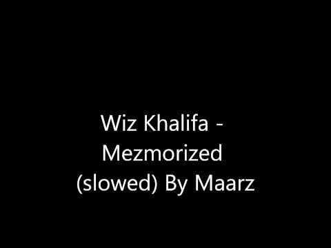 Wiz Khalifa - Mezmorized (slowed)