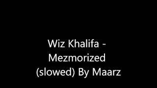 Wiz Khalifa - Mezmorized (slowed)