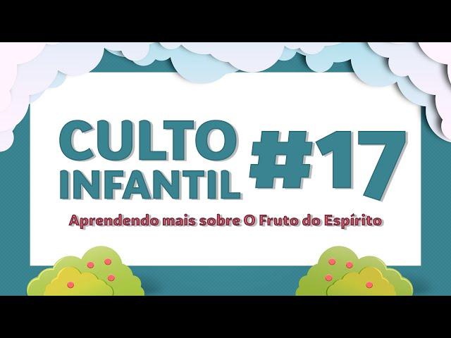 12/07/2020 - Culto Infantil - Aprendendo sobre O Fruto do Espírito