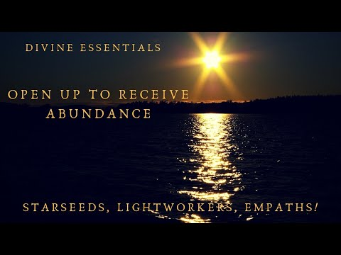 Open Up to Receive Abundance!! Message for Starseeds, Lightworkers, Empaths