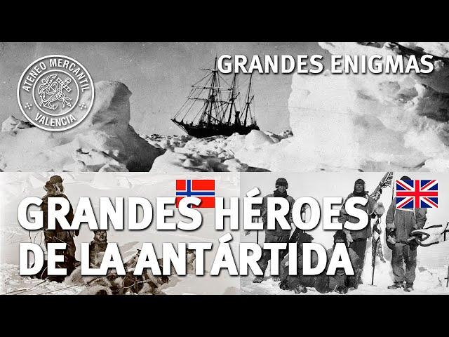 Grandes Héroes de la Antártida. Ernest Shackleton, Roald Amundsen y Robert F. Scott