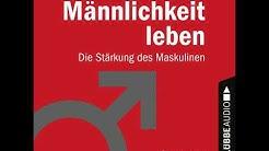 Björn Thorsten Leimbach - Männlichkeit leben - Die Stärkung des Maskulinen