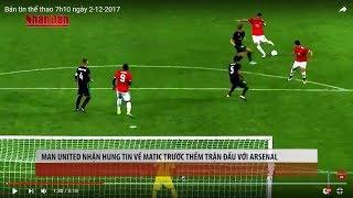 Tin Thể Thao 24h Hôm Nay (7h - 2/12): Man Utd Nhận Hung Tin về Matic Trước Cuộc Chiến Với Arsenal