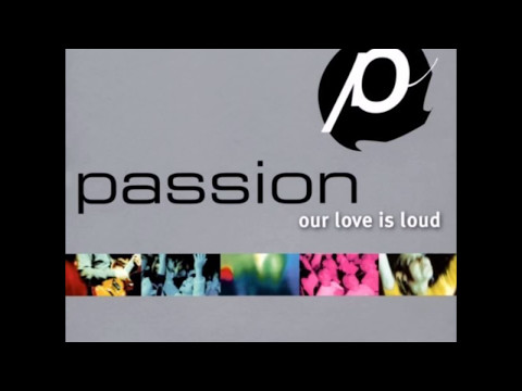 PASSION our love is loud