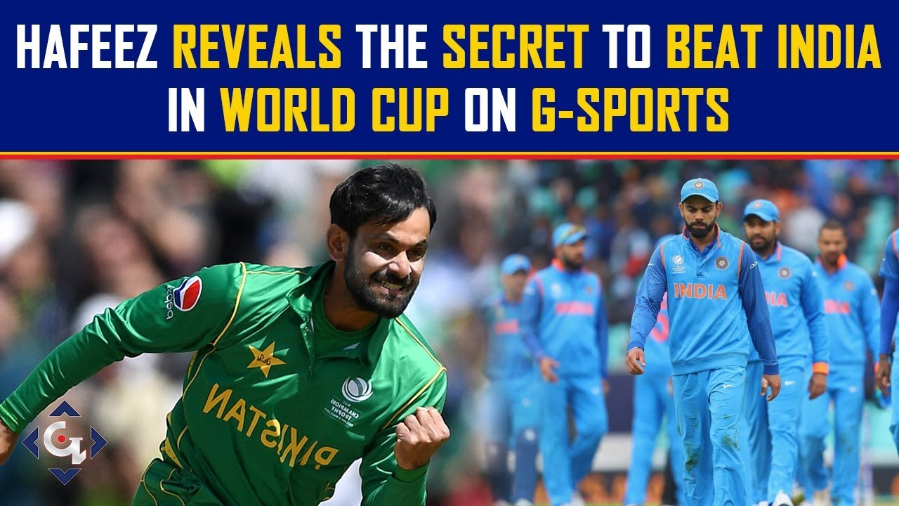 Hafeez reveals the secret to beat India in World Cup on g sports