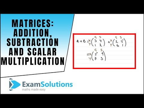 Matrices - Addition, Subtraction and Scalar Multiplication : ExamSolutions