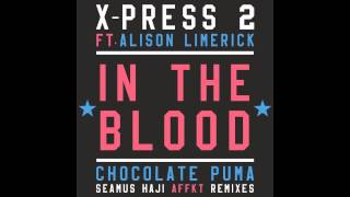 X-Press 2 Ft. Alison Limerick - In The Blood (AFFKT Remix)