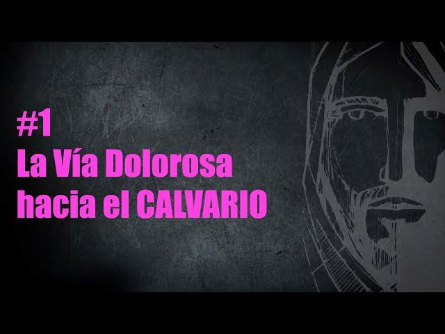 #1. La Vía Dolorosa Hacia El Calvario | Pr. Benigno Sañudo