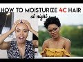 FINALLY! A REALISTIC VIDEO ON HOW TO MOISTURIZE 4C HAIR AT NIGHT