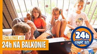 24h NA BALKONIE cz.2/2 / CHALLENGE #15