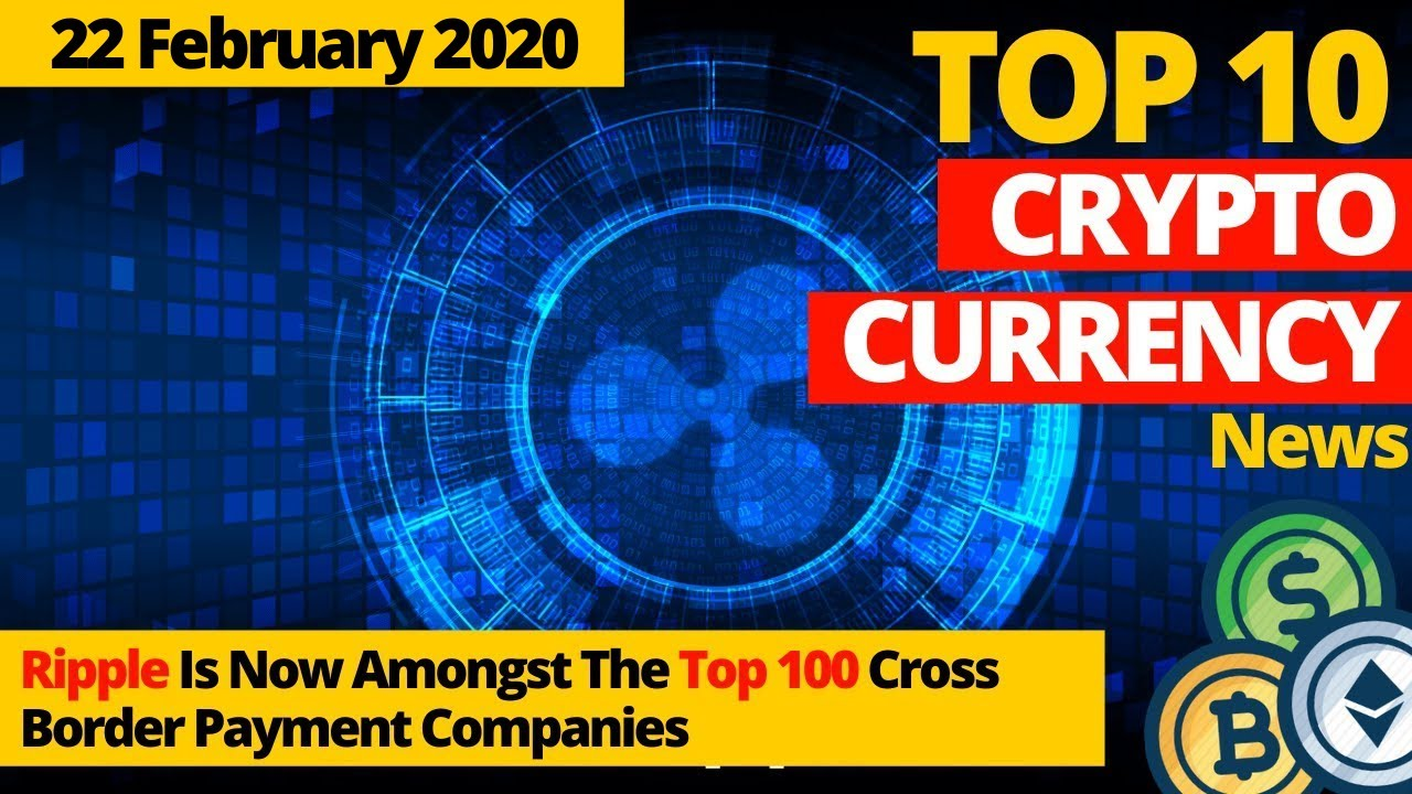 CryptoDigest l22 Feb 2020 l TOP 10 NEWS l Ripple Amongst The Top 100 Cross Border Payment Companies. 12