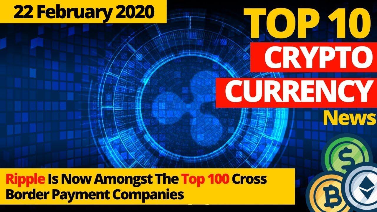 CryptoDigest l22 Feb 2020 l TOP 10 NEWS l Ripple Amongst The Top 100 Cross Border Payment Companies. 4