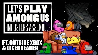 Let's Play Among Us - IMPOSTERS ASSEMBLE! (ft. Outside Xbox and Dicebreaker)