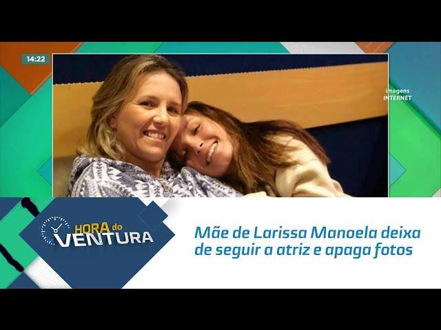 Mãe de Larissa Manoela deixa de seguir a atriz e apaga fotos de viagem com a filha