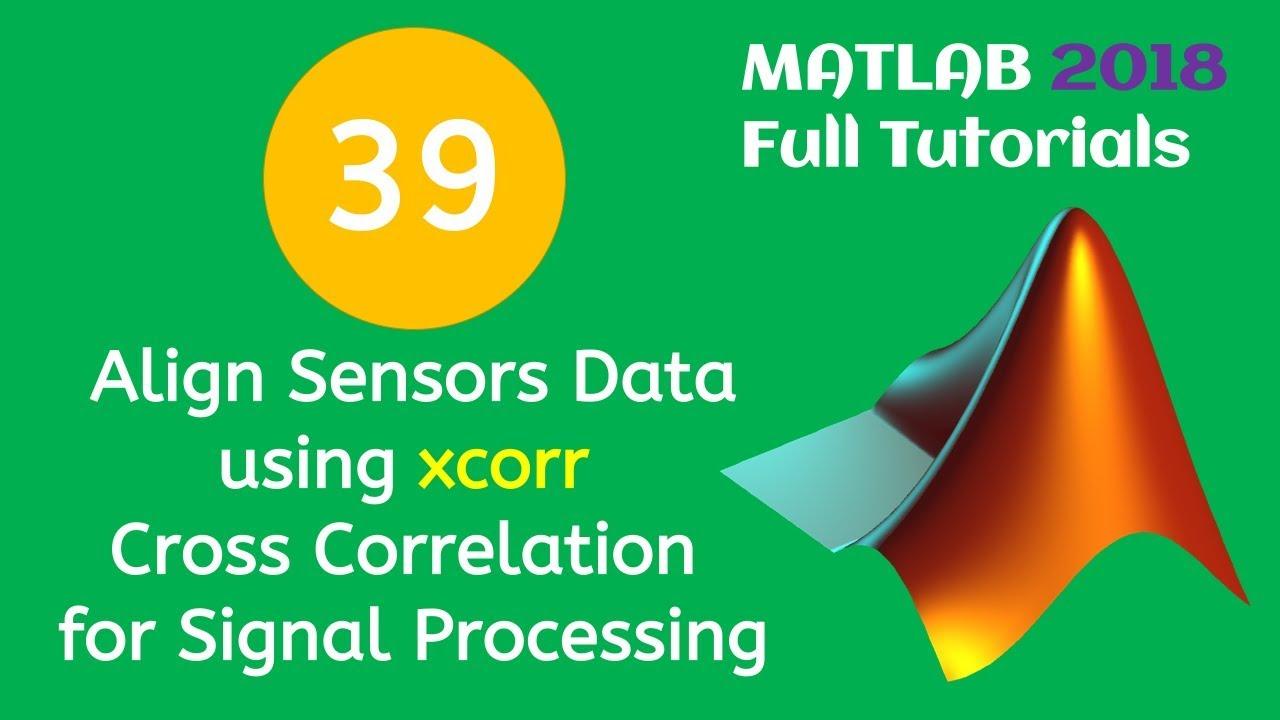 39 MATLAB Beginners Tutorial- Align Sensors Data using xcorr Cross  Correlation for Signal Processing
