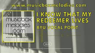 I Know That My Redeemer Lives (Music box version) by BYU Vocal Point