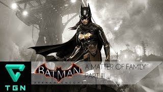 Batman Arkham Knight Arkham Episodes A Matter Of Family Part III