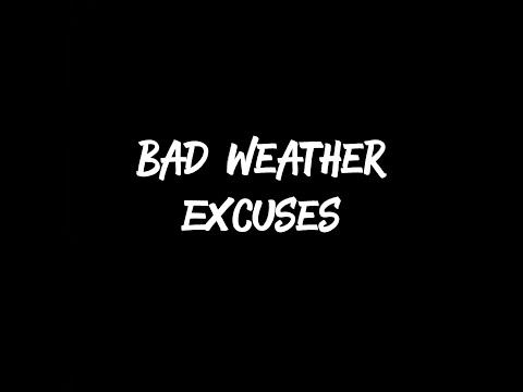 Bad Weather Excuses