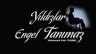 YILDIZLAR ENGEL TANIMAZ / Engelli Kardeşlerimize İthafen...