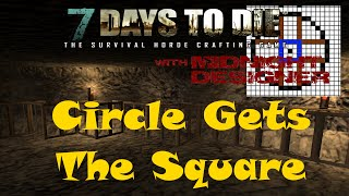 E75 - 7 Days to Die Alpha 10 - Circle Gets the Square