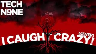 Tech N9ne - I Caught Crazy! (4Ever) | OFFICIAL AUDIO